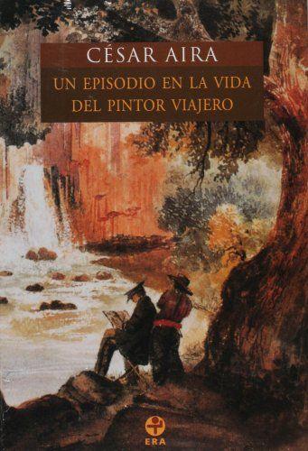 Un episodio en la vida del pintor viajero (Spanish Edition):   Johan Moritz Rugendas, a quien el mismo Humboldt admiraba como a un maestro en el arte pictorico de la fisionomia de la naturaleza, fue el mejor de los pocos pintores viajeros que hubo en Occidente. De su segundo viaje a America, que se extendio a lo largo de su juventud, de 1831 a 1847, resultaron miles de oleos, acuarelas y dibujos cuyo objeto, como lo indicaba el genero, fueron primordialmente las selvas y montanas tropi...