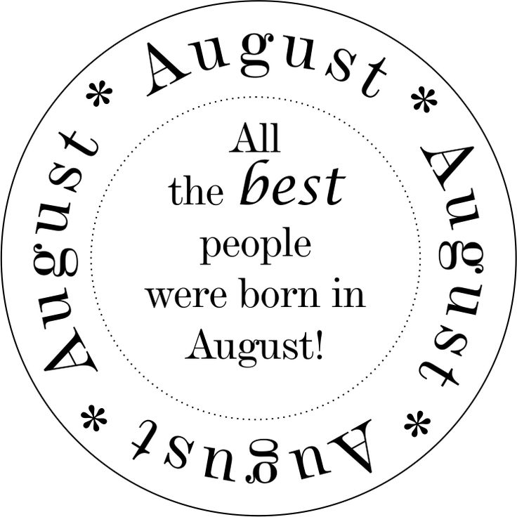 My folks and my 2 dudes were all born in August! It's a month full of parties, my special homemade pies and fun!