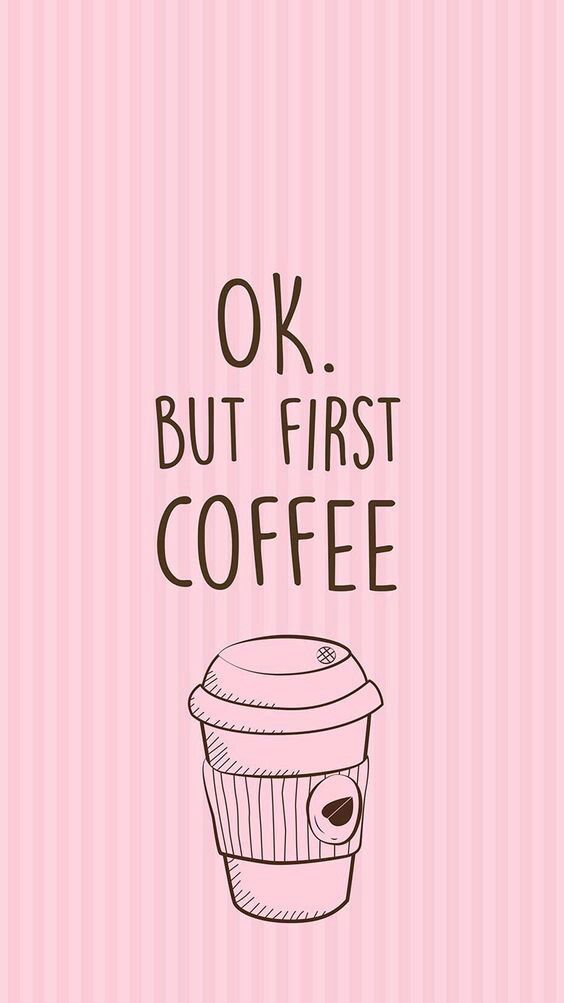 Okay, but first coffee.