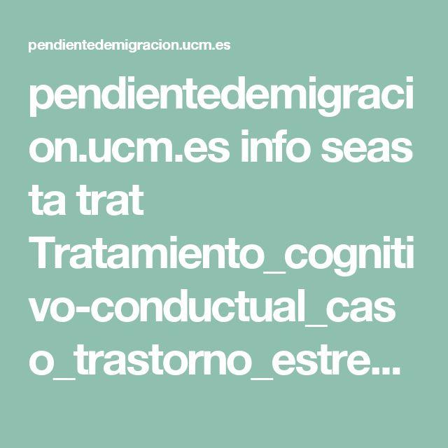 pendientedemigracion.ucm.es info seas ta trat Tratamiento_cognitivo-conductual_caso_trastorno_estres_postraumatico_violacion.pdf