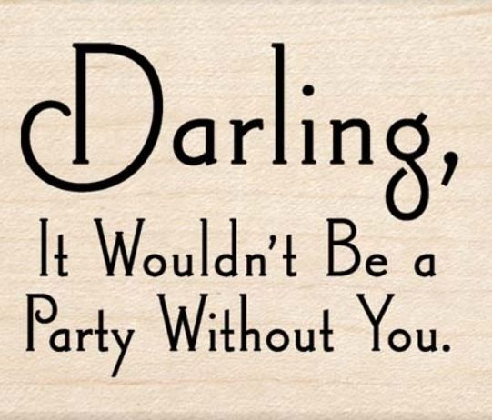 Party Quote   Darling It Wouldnu0027t Be A Party Without You