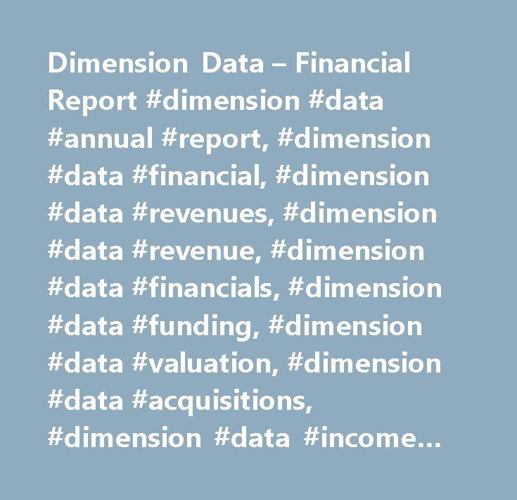 Dimension Data – Financial Report #dimension #data #annual #report, #dimension #data #financial, #dimension #data #revenues, #dimension #data #revenue, #dimension #data #financials, #dimension #data #funding, #dimension #data #valuation, #dimension #data #acquisitions, #dimension #data #income #statement, #dimension #data #profit, #dimension #data #profits, #dimension #data #hoovers, #dimension #data #earnings, #dimension #data #annual #revenue, #dimension #data #annual #revenues, #dimension…