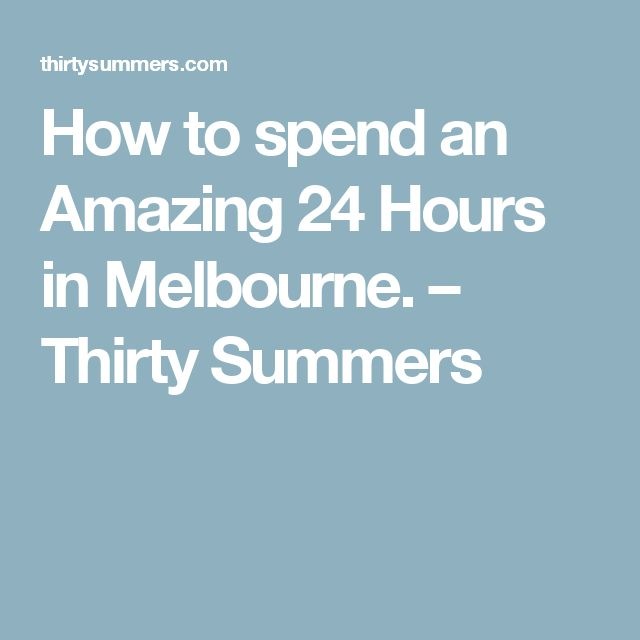 How to spend an Amazing 24 Hours in Melbourne. – Thirty Summers