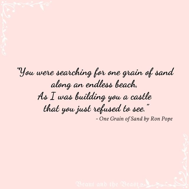 I can not express how much I LOVE this quote... One Grain of Sand by Ron Pope