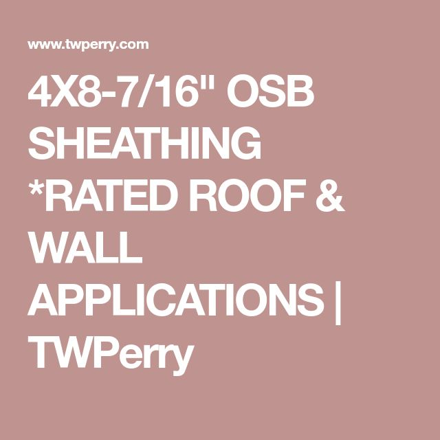 """4X8-7/16"""" OSB SHEATHING *RATED ROOF & WALL APPLICATIONS   TWPerry"""