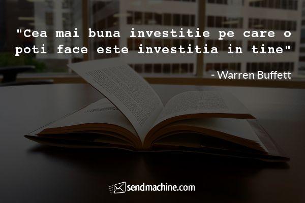 """""""Cea mai buna investitie pe care o poti face este investitia in tine"""" - Warren Buffett"""