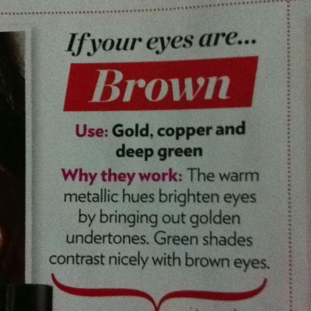 eye colors for brown eyes. my only issue is that I really am not a huge fan of green, so I'd definitely not go with a green eye shadow.