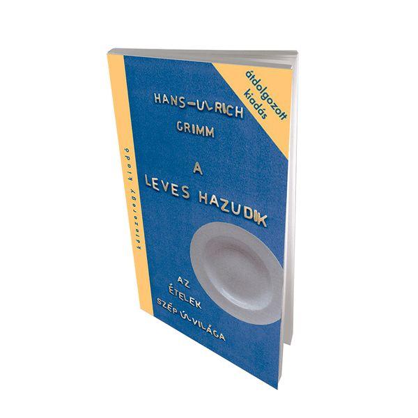 Hans-Ulrich Grimm: A leves hazudik - könyv az élelmiszeriparról