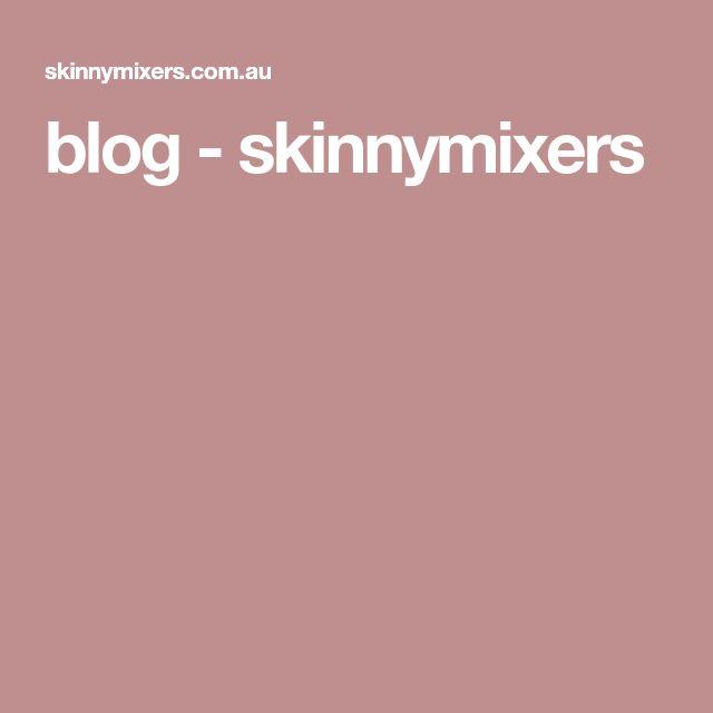 blog - skinnymixers