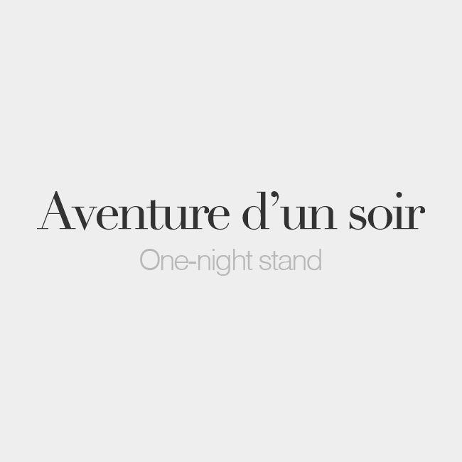 Aventure d'un soir (feminine word, literally: one-night adventure)   One-night stand   /a.vɑ̃.tyʁ dœ̃ swaʁ/