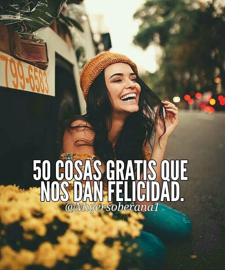 La Felicidad Es Ahora No Esperes A Tenerlo Todo Para Ser Feliz Disfruta Lo Que Tienes Mientras Consigues Lo Que Quieres Cosas Gratis Ser Feliz Felicidad
