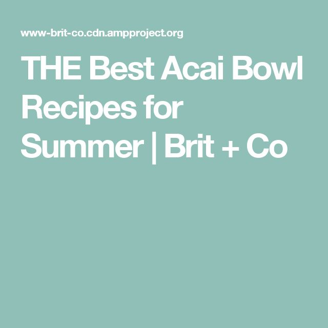THE Best Acai Bowl Recipes for Summer | Brit + Co