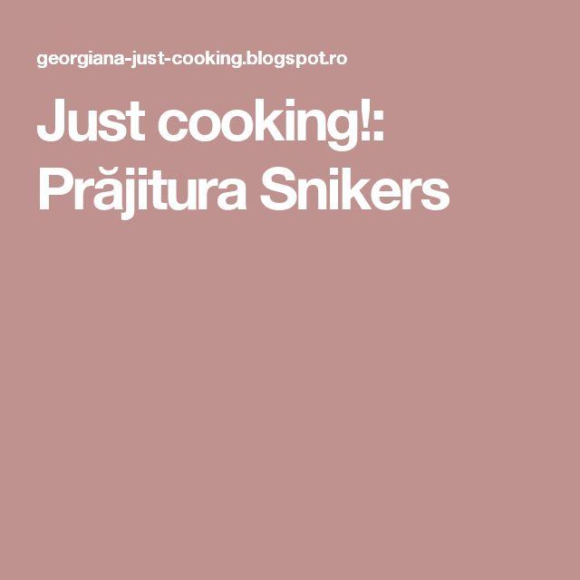 Just cooking!: Prăjitura Snikers