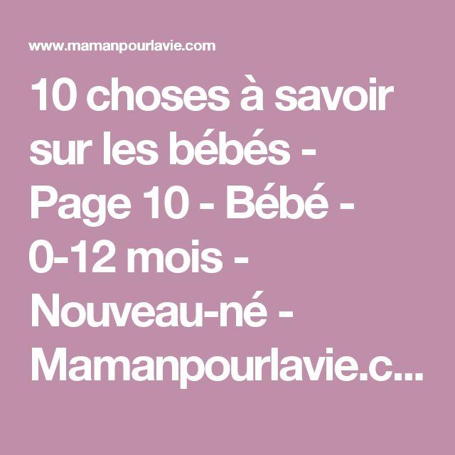 10 choses à savoir sur les bébés - Page 10 - Bébé - 0-12 mois - Nouveau-né  - Mamanpourlavie.com