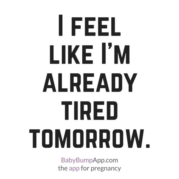I feel like I'm already tired tomorrow. The exhaustion is real! #pregnancy