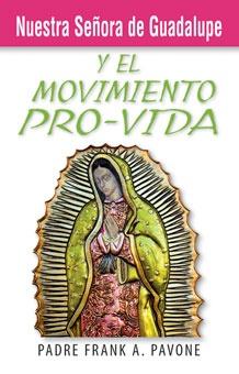 Nuestra Señora de Guadalupe y el movimiento pro-vida. Folleto de 24 páginas. El folleto explica el papel que la Virgen de Guadalupe puede jugar dentro del movimiento pro vida. En esta imagen, María está embarazada esperando a Nuestro Señor. Su presencia puede ofrecer consuelo a las mujeres que se sienten atrapadas y desesperadas por un embarazo no deseado. ALSO IN ENGLISH.
