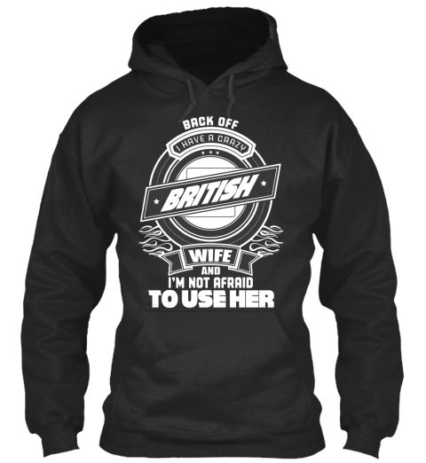 Back Off I Have A Crazy British Wife And I M Not Afraid To Use Her Jet Black T-Shirt Front #UNITEDKINGDOM #LOVEUK #BEAUTIFUL #HOODIES #COOLHOODIES #TSHIRT #COOLTSHIRT #COOL #NICE #IWANTONE
