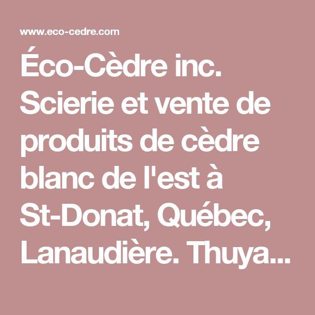 Éco-Cèdre inc. Scierie et vente de produits de cèdre blanc de l'est à St-Donat, Québec, Lanaudière. Thuya occidental.