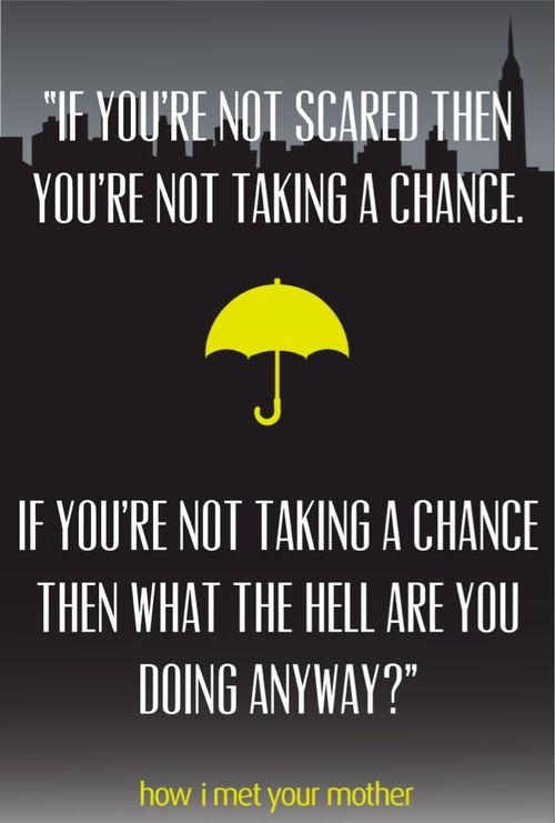 You should take chances in life, because who knows what the hell you're missing out on if you don't.