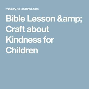 **THIS HAS A VERY GOOD LESSON PLAN ON IT** Bible Lesson & Craft about Kindness for Children