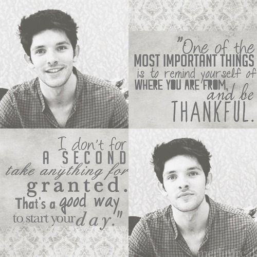"""""""One of the most important things is to remind yourself of where you are from and be thankful..."""" ~ Colin Morgan"""