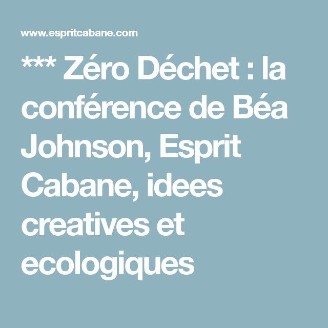 *** Zéro Déchet : la conférence de Béa Johnson, Esprit Cabane, idees creatives et ecologiques