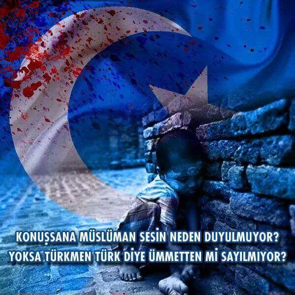 Konuşsana müslüman   Türkmenler Türk diye  Ümmet'den sayılmıyor mu ???