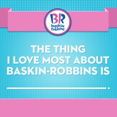 Tell us what you love about Baskin-Robbins!