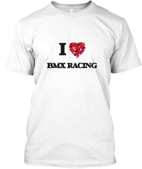 I Love Bmx Racing White T-Shirt Front - This is the perfect gift for someone who loves Bmx Racing. Thank you for visiting my page (Related terms: I Love,Love Bmx Racing,I Love Bmx Racing ,Bmx Racing ,BMX racing ,Bmx Racing  sports,sporting event, ...)