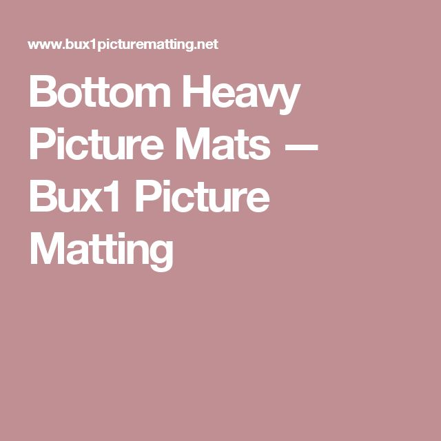 Bottom Heavy Picture Mats — Bux1 Picture Matting