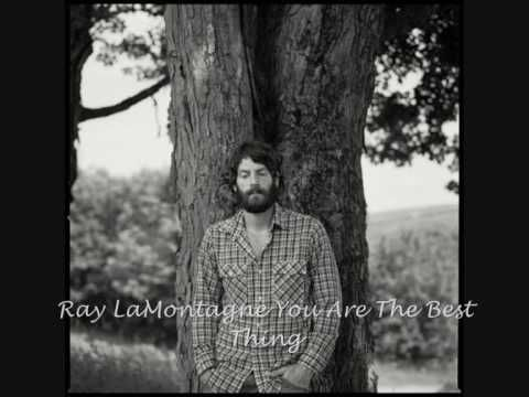 """I LOVE this song.  """"You Are The Best Thing,"""" by Ray LaMontange"""