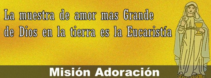 La muestra de amor mas Grande de Dios en la tierra es la Eucaristía