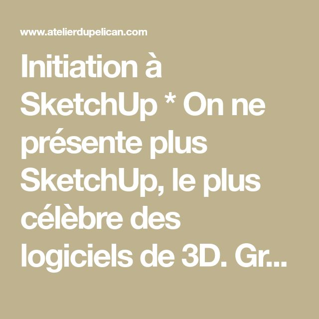 Initiation à SketchUp * On ne présente plus SketchUp, le plus célèbre des logiciels de 3D. Gratuit dans sa version la plus courante ( presque équivalente à la version «Pro»), ce logiciel est très simple d'utilisation, très performant, et très répandu. C'est donc un incontournable du projet aujourd'hui. Que l'on soit intéressé par l'architecture, l'espace intérieur, les meubles, SketchUp est devenu un outil de base universel. C'est aussi un complément du dessin. *Développé initialement p...