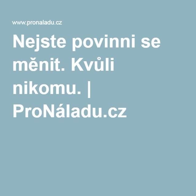 Nejste povinni se měnit. Kvůli nikomu. | ProNáladu.cz