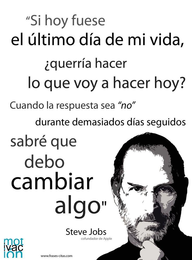 Vida y cambio, según Steve Jobs http://www.frases-citas.com/2013/06/el-ultimo-dia-de-mi-vida-frase-del-23.html