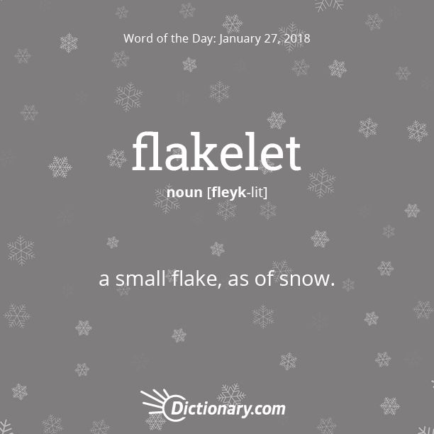 Dictionary.com's Word of the Day - flakelet - a small flake, as of snow.