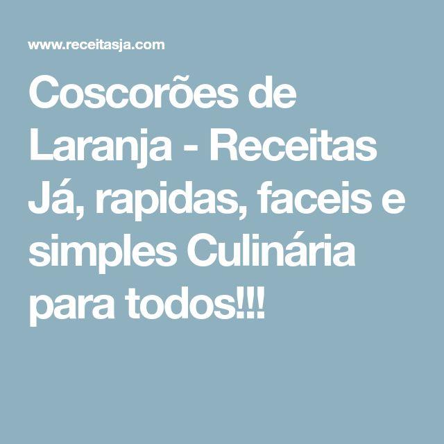Coscorões de Laranja - Receitas Já, rapidas, faceis e simples Culinária para todos!!!