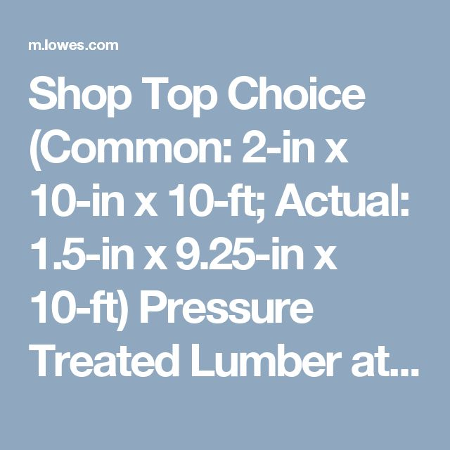 Shop Top Choice (Common: 2-in x 10-in x 10-ft; Actual: 1.5-in x 9.25-in x 10-ft) Pressure Treated Lumber at Lowes.com