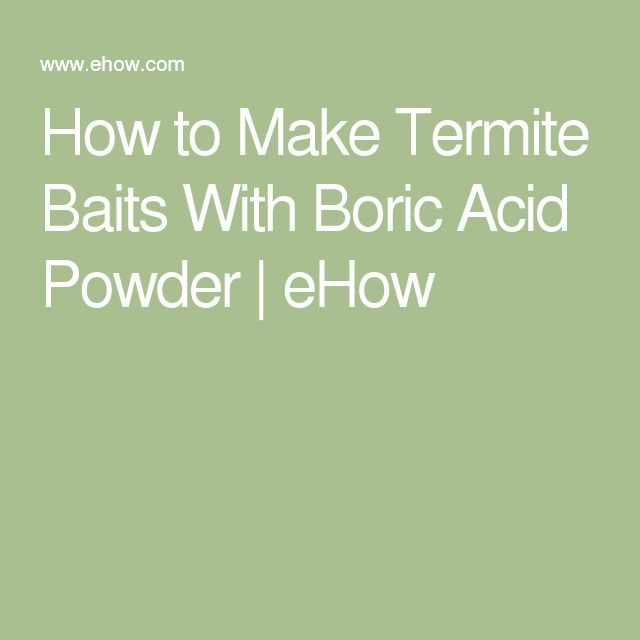 How to Make Termite Baits With Boric Acid Powder | eHow