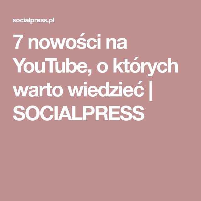 7 nowości na YouTube, o których warto wiedzieć | SOCIALPRESS