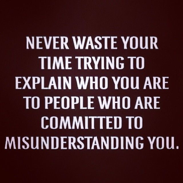 Never waste your time trying to explain who you are to people life quotes quotes quote life lessons life sayings