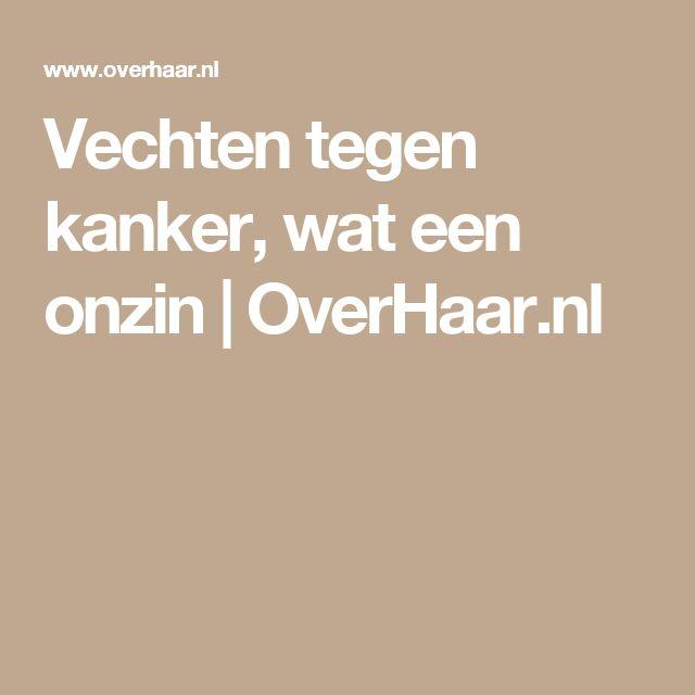 Vechten tegen kanker, wat een onzin | OverHaar.nl