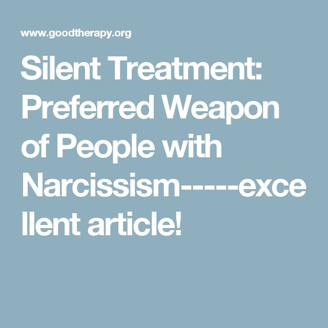 Silent Treatment: Preferred Weapon of People with Narcissism-----excellent article!