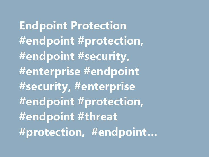 Endpoint Protection #endpoint #protection, #endpoint #security, #enterprise #endpoint #security, #enterprise #endpoint #protection, #endpoint #threat #protection, #endpoint #security #solutions, #endpoint #security #products http://pakistan.nef2.com/endpoint-protection-endpoint-protection-endpoint-security-enterprise-endpoint-security-enterprise-endpoint-protection-endpoint-threat-protection-endpoint-security-solutions-endp/  # Endpoint Protection Endpoint protection products Today s…