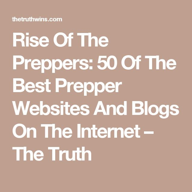 Rise Of The Preppers: 50 Of The Best Prepper Websites And Blogs On The Internet – The Truth