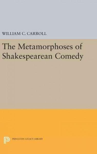 The Metamorphoses of Shakespearean Comedy