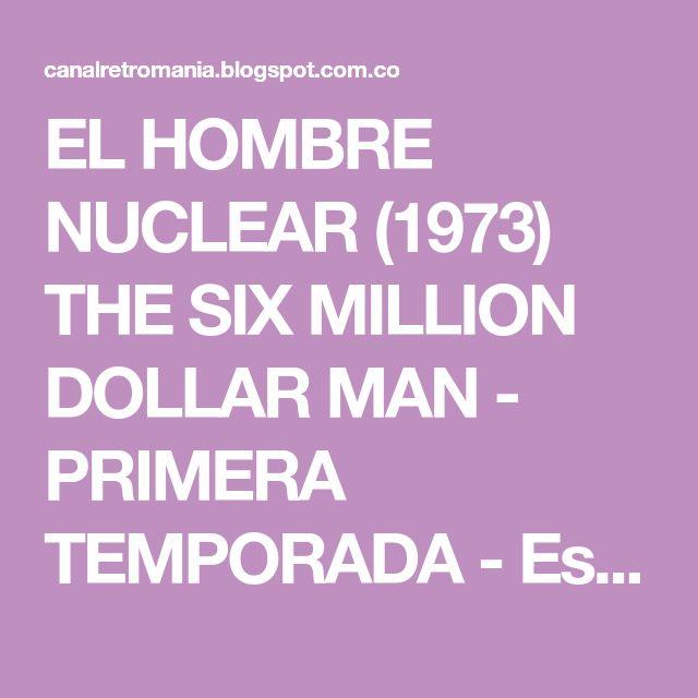 EL HOMBRE NUCLEAR (1973) THE SIX MILLION DOLLAR MAN - PRIMERA TEMPORADA - Español Latino