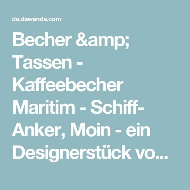 Becher & Tassen -  Kaffeebecher Maritim - Schiff- Anker, Moin  - ein Designerstück von Kreawusel-design bei DaWanda