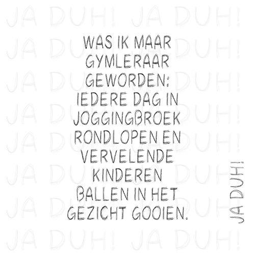 Gymleraar. Ja Duh! #ballen #kinderen #humor #tekst #Nederlands #Facebook #grappig #spotten #sarcasme #gymles #sport #school