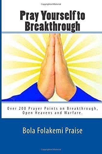 Pray Yourself to Breakthrough by Bola Folakemi Praise (2014-09-04), http://www.amazon.com/dp/B017PO1GLU/ref=cm_sw_r_pi_n_awdm_Q8mExb64EC521